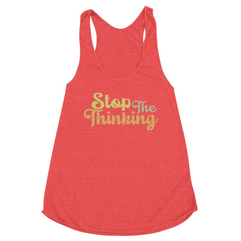 Stop The Thinking - Retro Font (Neutral) Women's Tank by Sofa City Sweetheart Discount Superstore