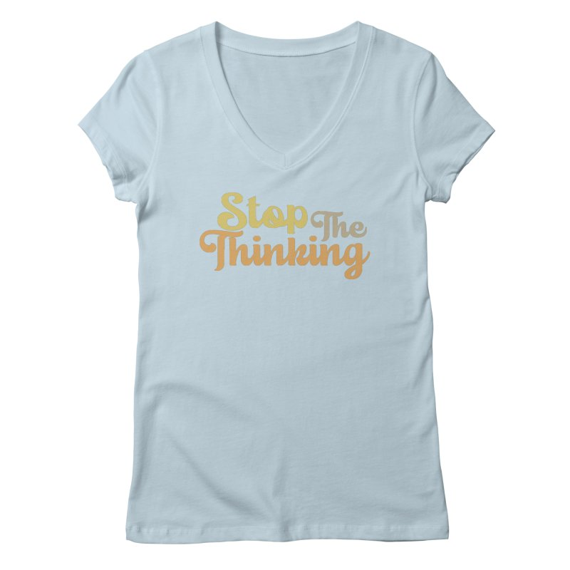 Stop The Thinking - Retro Font (Neutral) Women's V-Neck by Sofa City Sweetheart Discount Superstore