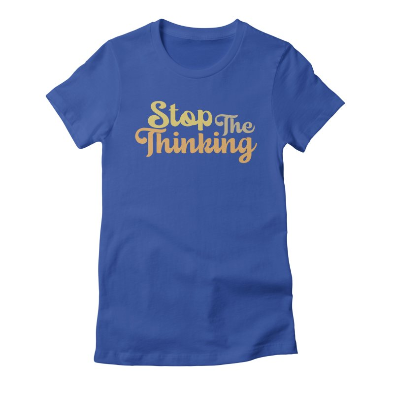 Stop The Thinking - Retro Font (Neutral) Women's T-Shirt by Sofa City Sweetheart Discount Superstore
