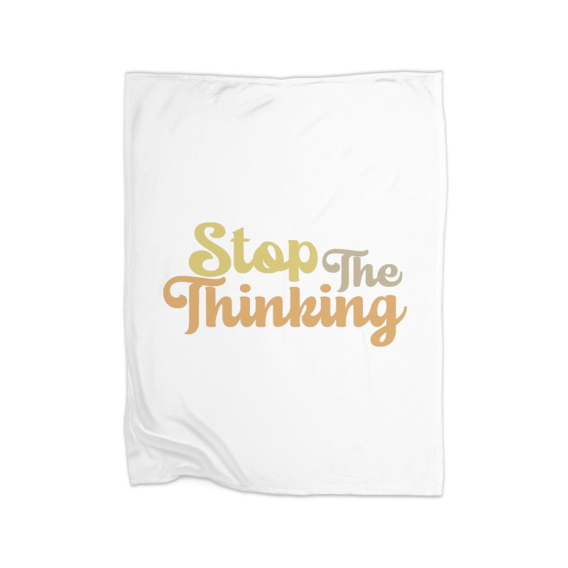 Stop The Thinking - Retro Font (Neutral) Home Blanket by Sofa City Sweetheart Discount Superstore