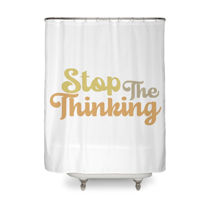 Stop The Thinking - Retro Font (Neutral) Home Shower Curtain by Sofa City Sweetheart Discount Superstore