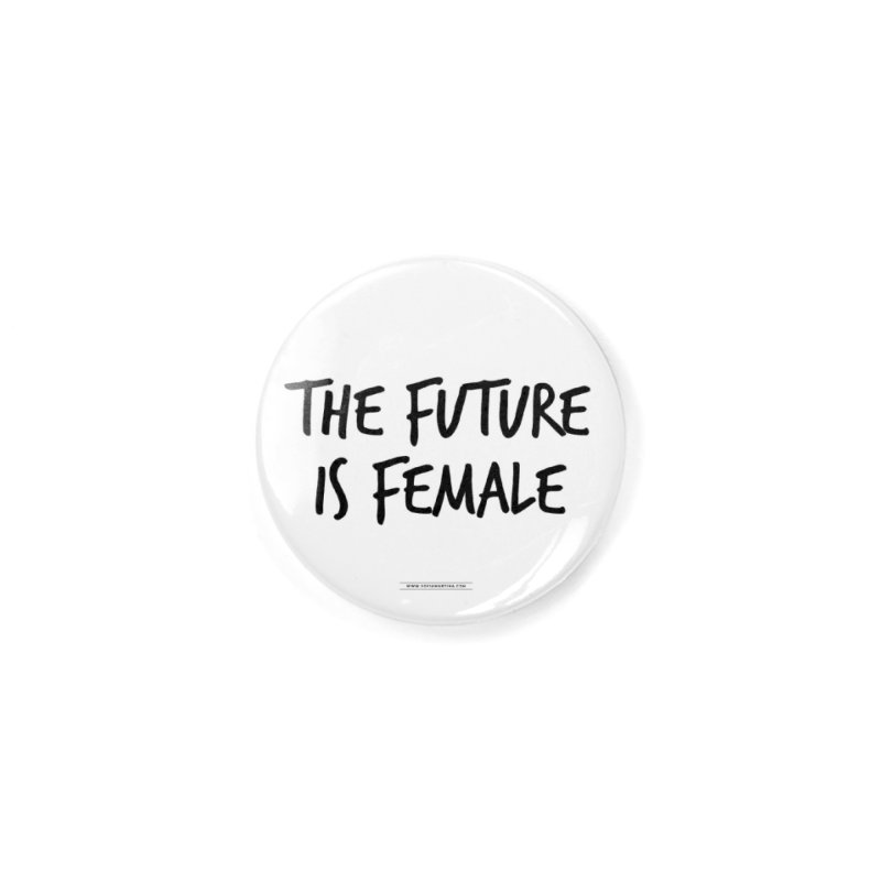 The future is female Accessories Button by Sofimartina's Artist Shop