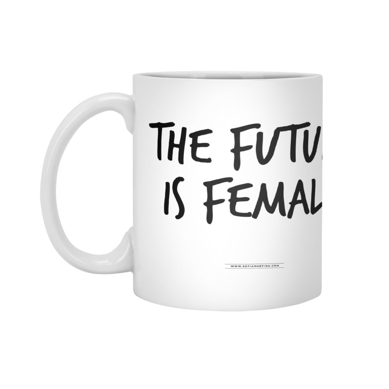 The future is female Accessories Mug by Sofimartina's Artist Shop