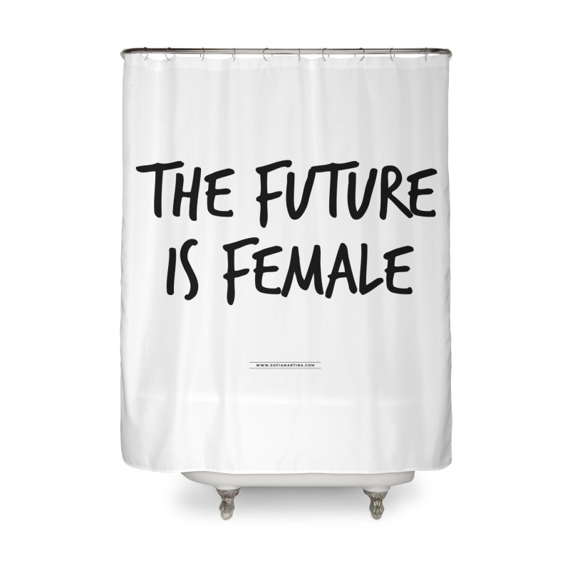 The future is female Home Shower Curtain by Sofimartina's Artist Shop