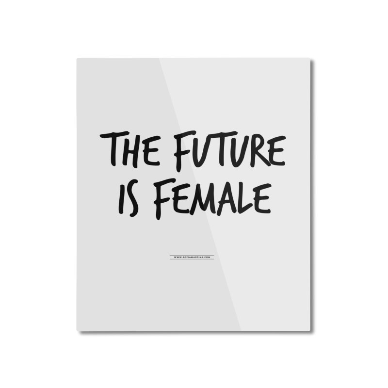 The future is female Home Mounted Aluminum Print by Sofimartina's Artist Shop