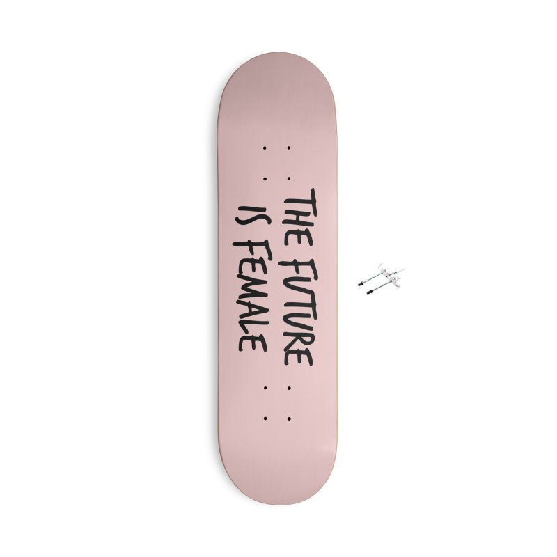 The future is female Accessories Skateboard by Sofimartina's Artist Shop