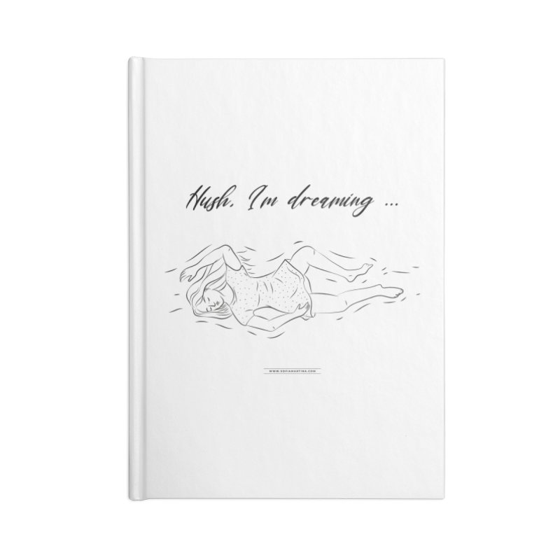 Hush, i'm dreaming Accessories Notebook by Sofimartina's Artist Shop