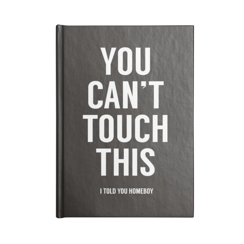 You can't touch this Accessories Blank Journal Notebook by Balazs Solti