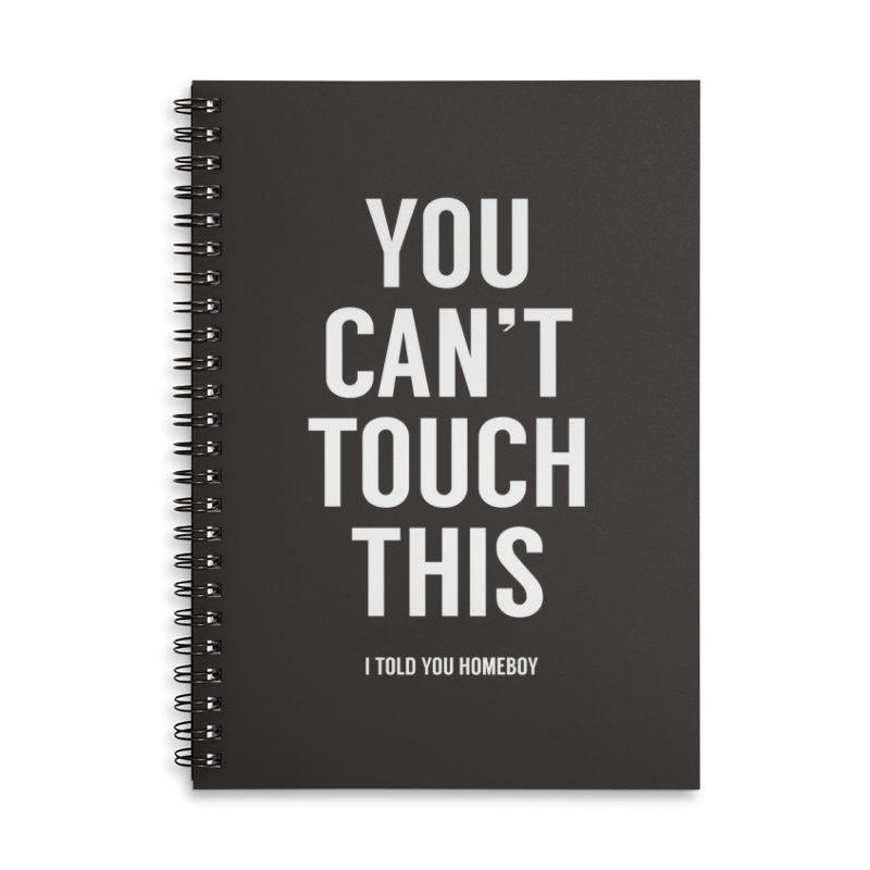 You can't touch this Accessories Lined Spiral Notebook by Balazs Solti