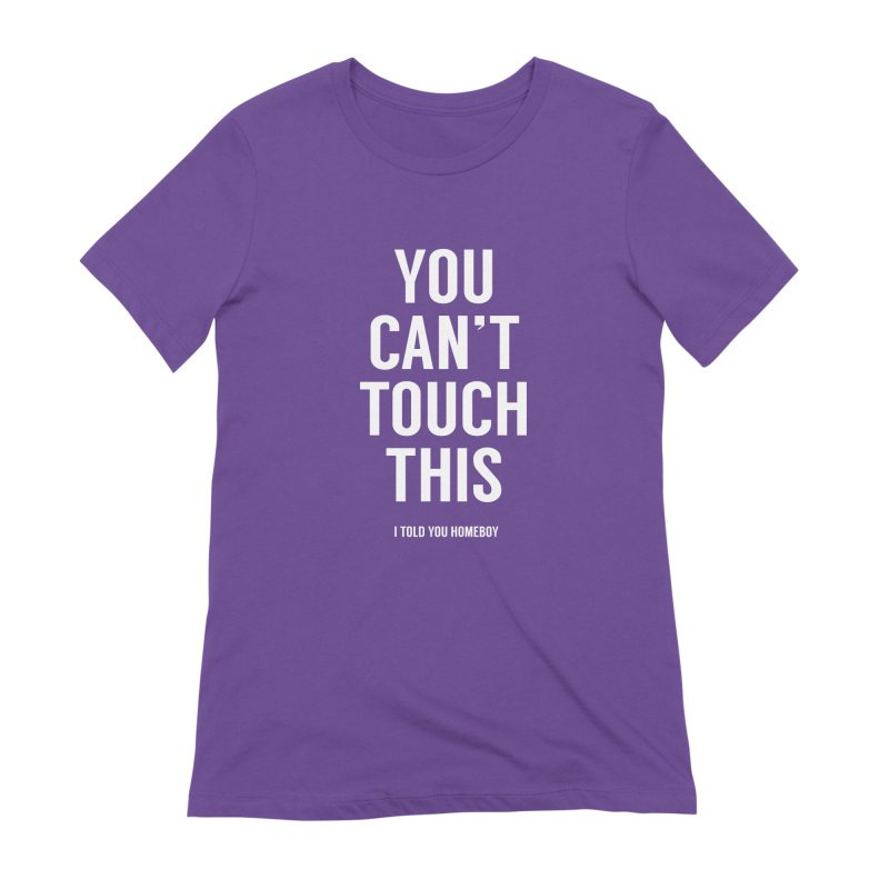 You can't touch this Women's Extra Soft T-Shirt by Balazs Solti