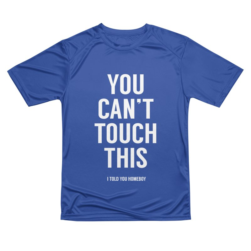 You can't touch this Women's Performance Unisex T-Shirt by Balazs Solti