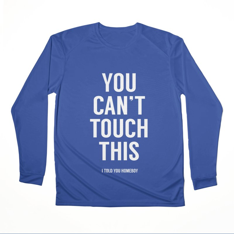 You can't touch this Women's Performance Unisex Longsleeve T-Shirt by Balazs Solti