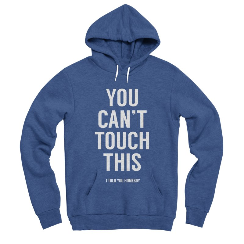 You can't touch this Women's Sponge Fleece Pullover Hoody by Balazs Solti