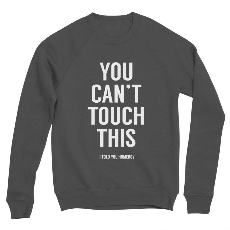 You can't touch this Men's Sponge Fleece Sweatshirt by Balazs Solti