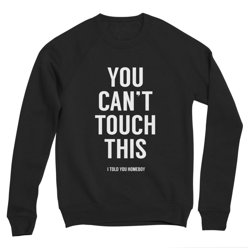 You can't touch this Women's Sponge Fleece Sweatshirt by Balazs Solti