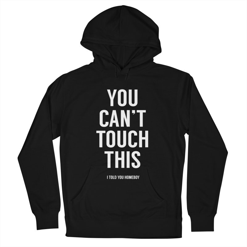 You can't touch this Men's French Terry Pullover Hoody by Balazs Solti