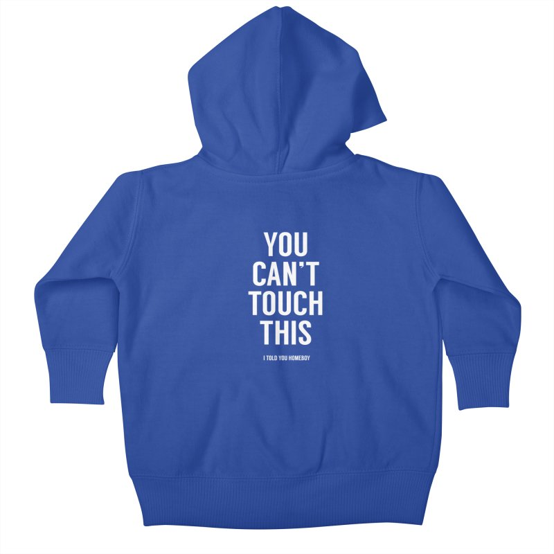 You can't touch this Kids Baby Zip-Up Hoody by Balazs Solti