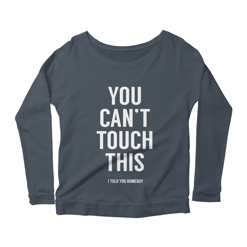 You can't touch this Women's Scoop Neck Longsleeve T-Shirt by Balazs Solti