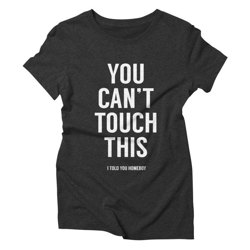 You can't touch this Women's Triblend T-Shirt by Balazs Solti