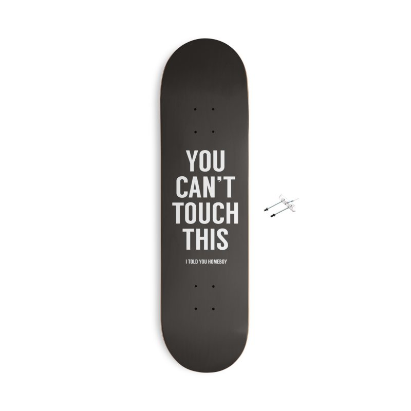 You can't touch this Accessories With Hanging Hardware Skateboard by Balazs Solti