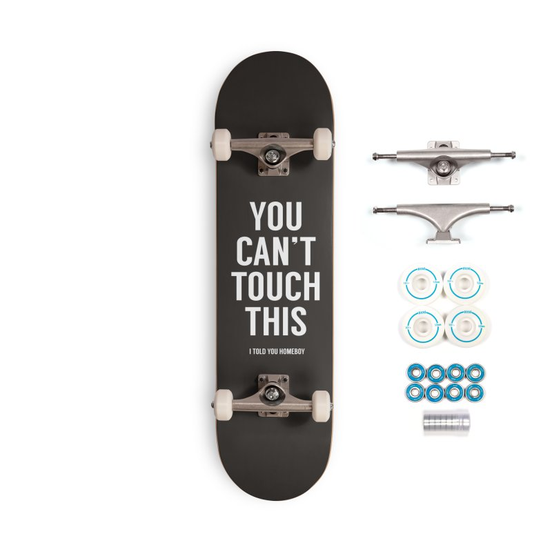 You can't touch this Accessories Complete - Basic Skateboard by Balazs Solti
