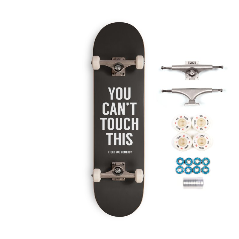 You can't touch this Accessories Complete - Premium Skateboard by Balazs Solti