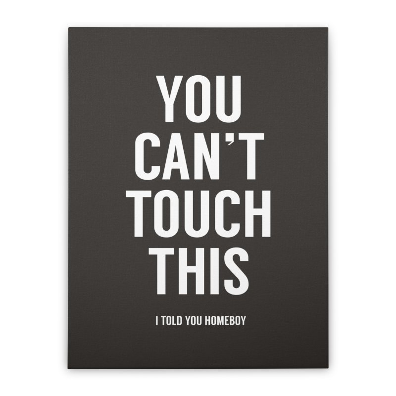 You can't touch this Home Stretched Canvas by Balazs Solti
