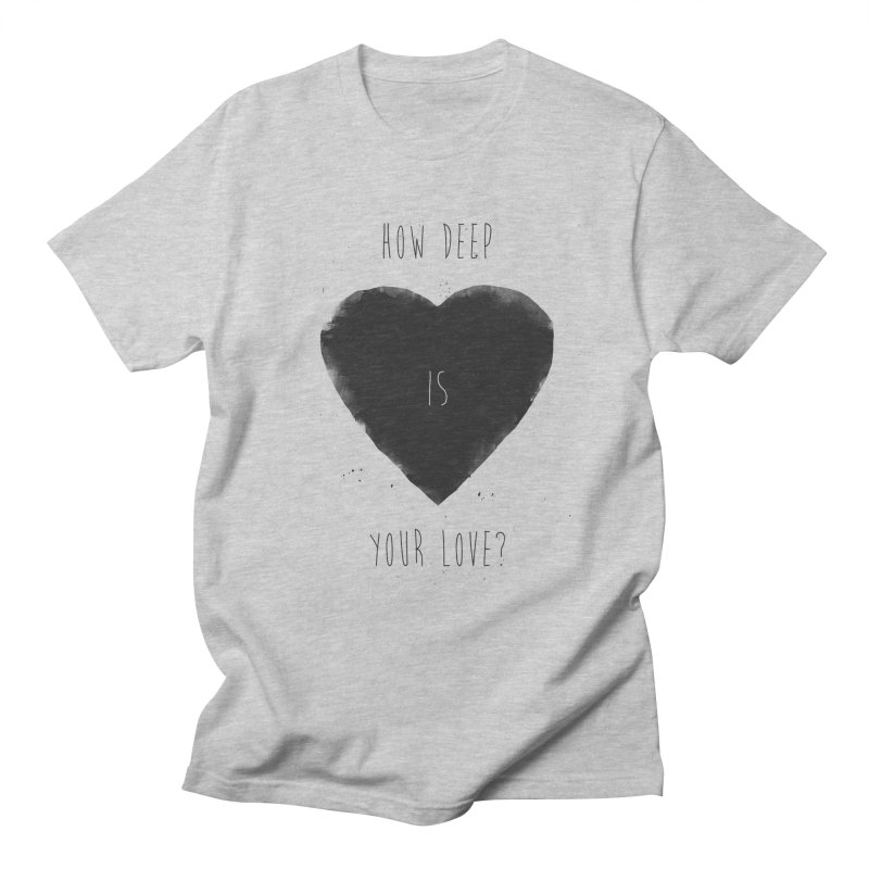 How deep is your love? Women's Regular Unisex T-Shirt by Balazs Solti