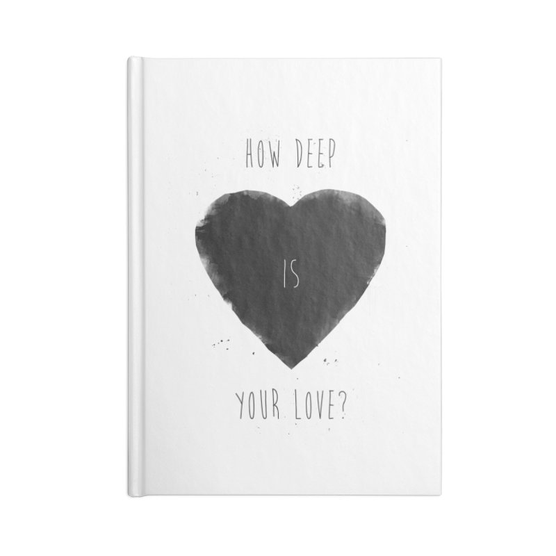 How deep is your love? Accessories Blank Journal Notebook by Balazs Solti