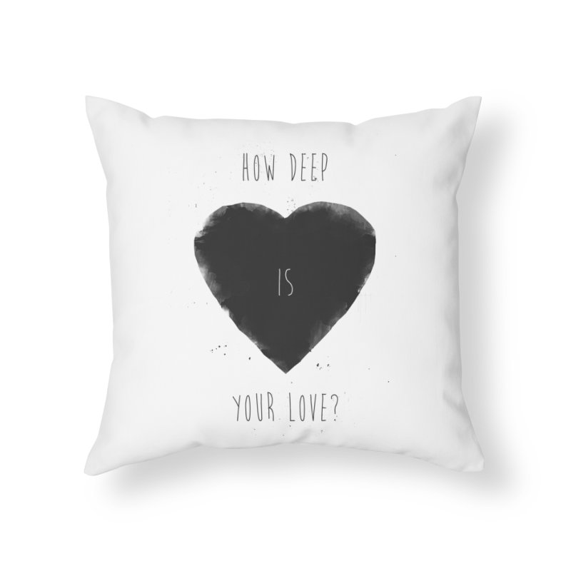 How deep is your love? Home Throw Pillow by Balazs Solti