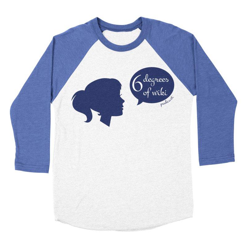 6 Degrees of Wiki podcast (blue logo) Women's Baseball Triblend Longsleeve T-Shirt by 6 Degrees of Wiki podcast