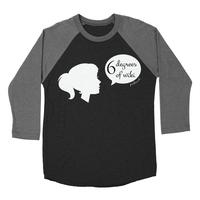 6 Degrees of Wiki podcast (white logo) Women's Baseball Triblend Longsleeve T-Shirt by 6 Degrees of Wiki podcast