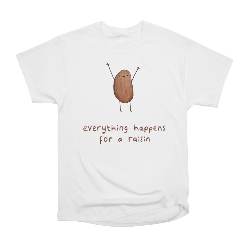 Everything Happens for a Raisin Women's T-Shirt by Sophie Corrigan Shop