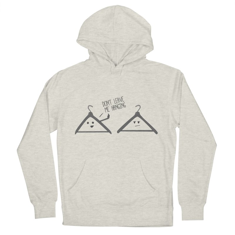 Don't Leave Me Hanging Women's Pullover Hoody by katie creates