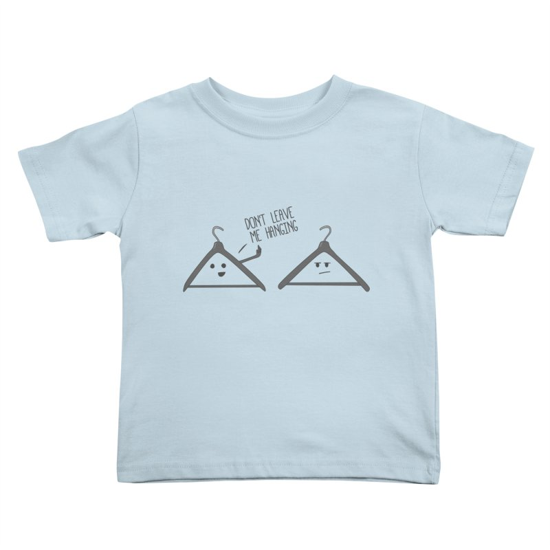 Don't Leave Me Hanging Kids Toddler T-Shirt by katie creates