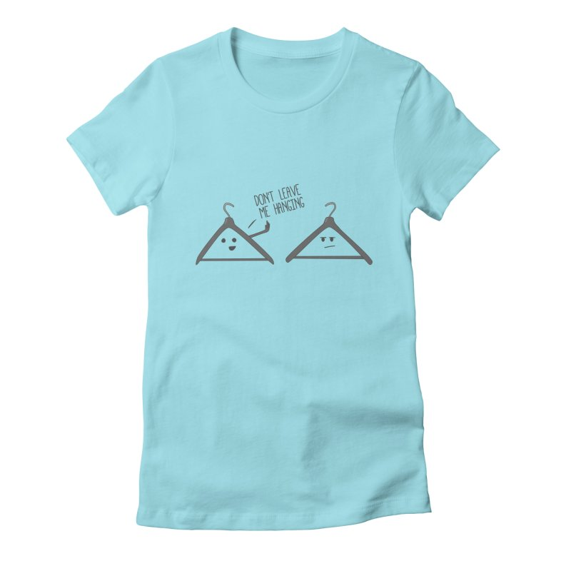 Don't Leave Me Hanging Women's Fitted T-Shirt by katie creates