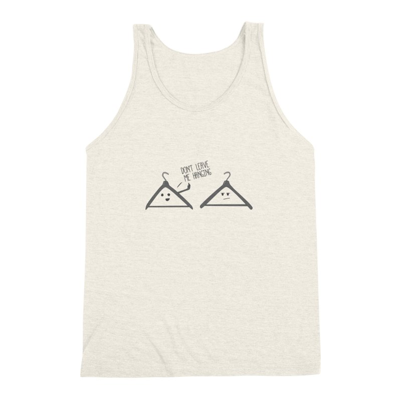 Don't Leave Me Hanging Men's Triblend Tank by katie creates