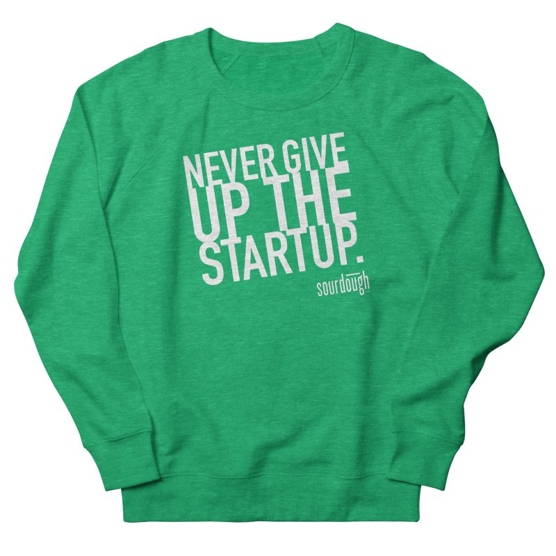 Never Give Up the Startup White Logo Women's Sweatshirt by sourdoughllc's Artist Shop