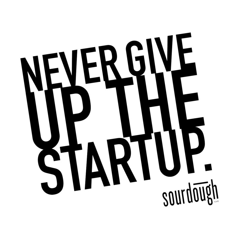 Never Give Up the Startup Black Logo by sourdoughllc's Artist Shop