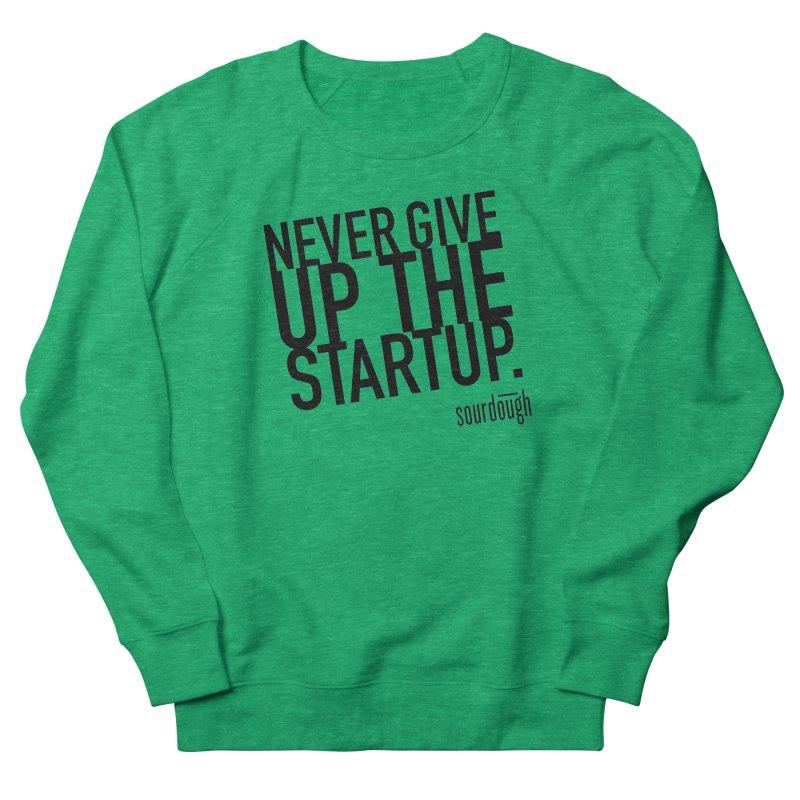Never Give Up the Startup Black Logo Women's Sweatshirt by sourdoughllc's Artist Shop