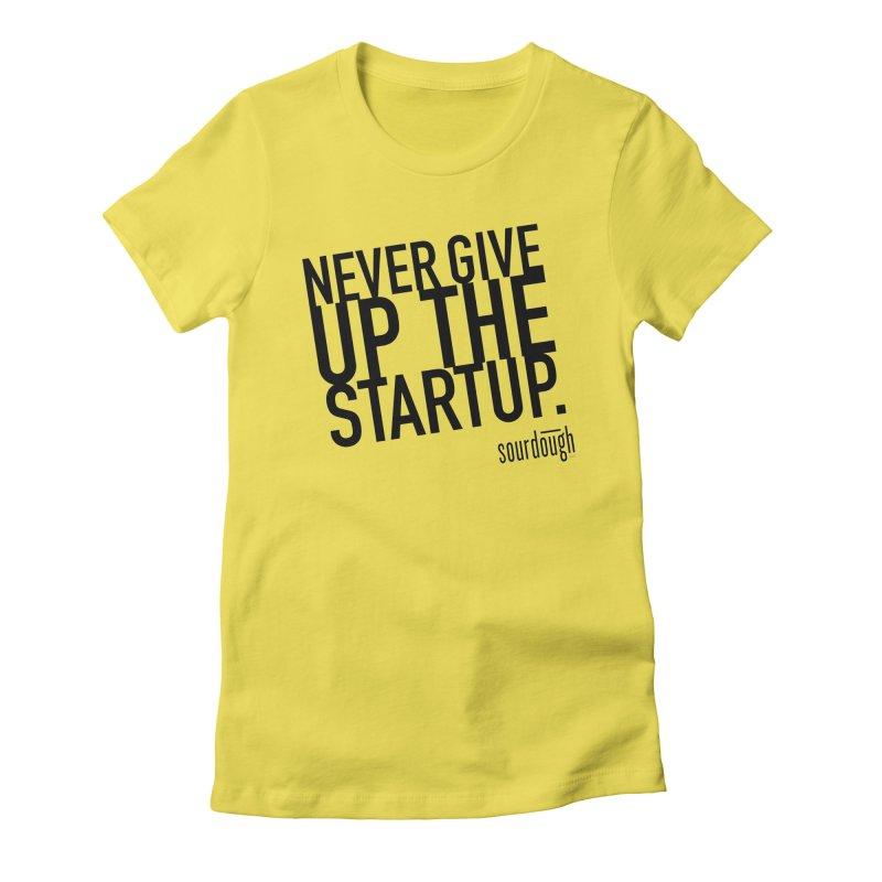 Never Give Up the Startup Black Logo Women's T-Shirt by sourdoughllc's Artist Shop