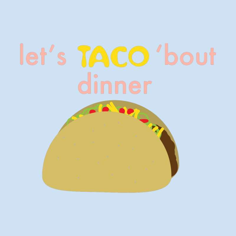 let's TACO 'bout dinner by Southerly Design Artist Shop