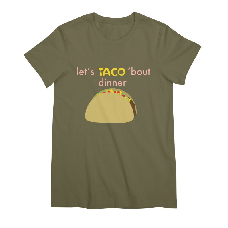 let's TACO 'bout dinner Women's Premium T-Shirt by Southerly Design Artist Shop