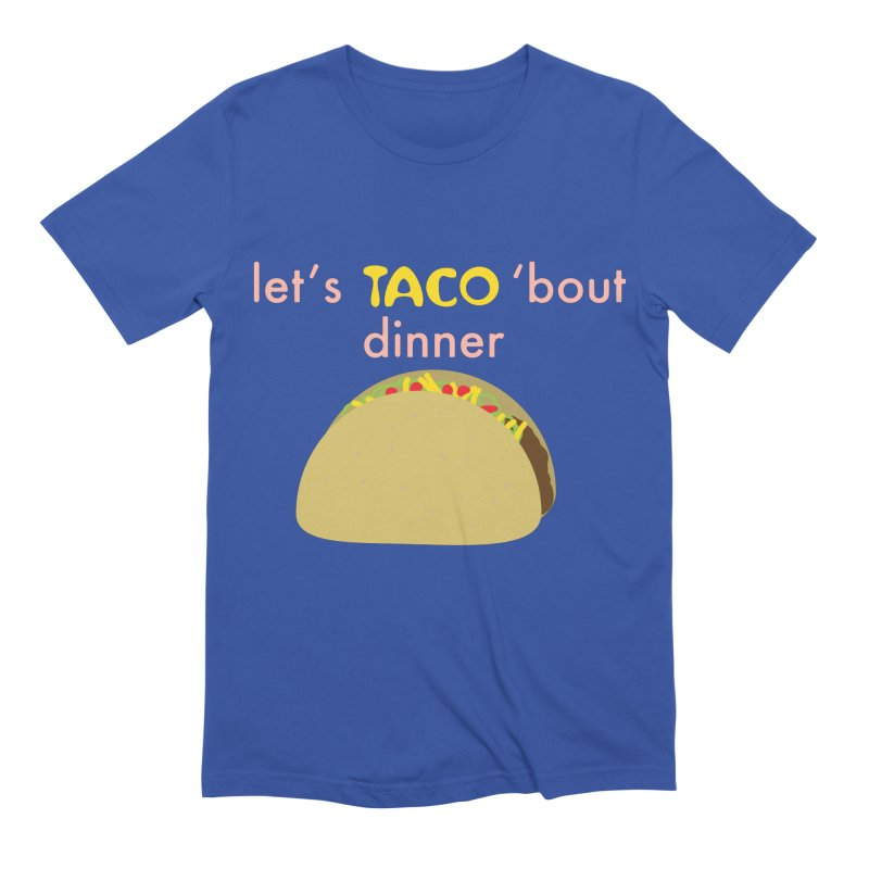 let's TACO 'bout dinner Men's T-Shirt by Southerly Design Artist Shop
