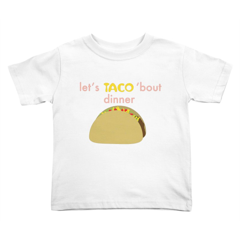 let's TACO 'bout dinner Kids Toddler T-Shirt by Southerly Design Artist Shop