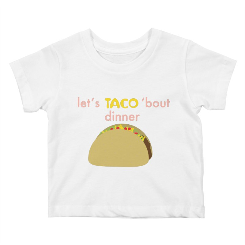 let's TACO 'bout dinner Kids Baby T-Shirt by Southerly Design Artist Shop