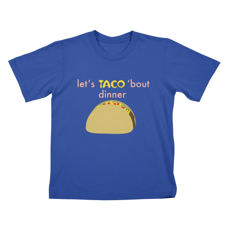 let's TACO 'bout dinner Kids T-Shirt by Southerly Design Artist Shop