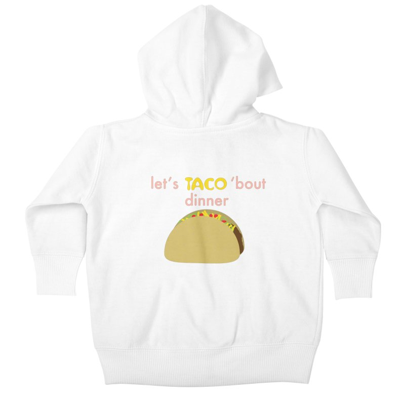 let's TACO 'bout dinner Kids Baby Zip-Up Hoody by Southerly Design Artist Shop