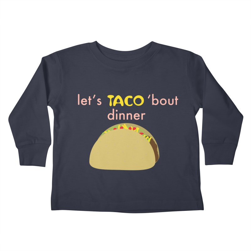 let's TACO 'bout dinner Kids Toddler Longsleeve T-Shirt by Southerly Design Artist Shop