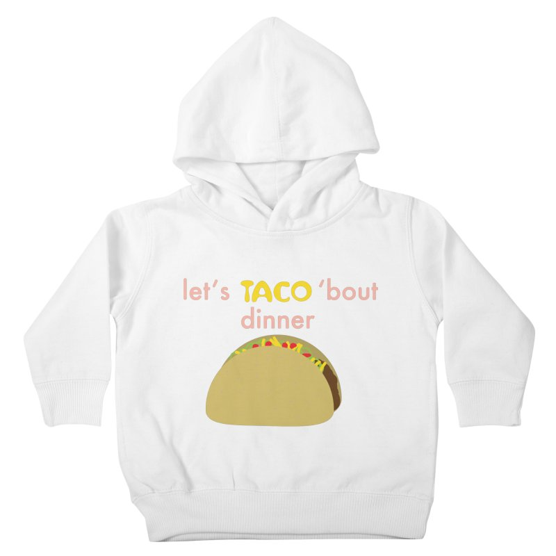 let's TACO 'bout dinner Kids Toddler Pullover Hoody by Southerly Design Artist Shop